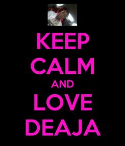 Poster: KEEP CALM AND LOVE DEAJA