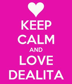 Poster: KEEP CALM AND LOVE DEALITA