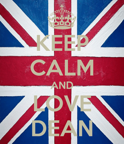 Poster: KEEP CALM AND LOVE DEAN