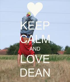 Poster: KEEP CALM AND LOVE DEAN