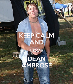 Poster: KEEP CALM AND LOVE DEAN AMBROSE