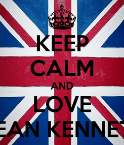 Poster: KEEP CALM AND LOVE DEAN KENNETH