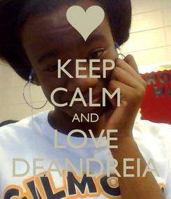 Poster: KEEP CALM AND LOVE DEANDREIA