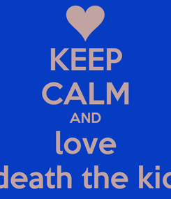Poster: KEEP CALM AND love death the kid