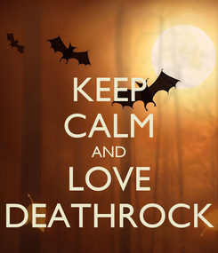 Poster: KEEP CALM AND LOVE DEATHROCK