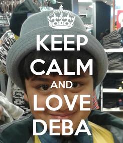 Poster: KEEP CALM AND LOVE DEBA