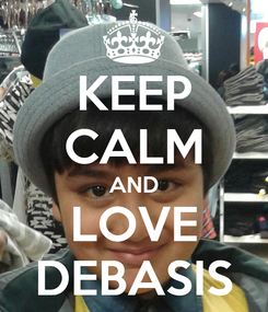 Poster: KEEP CALM AND LOVE DEBASIS