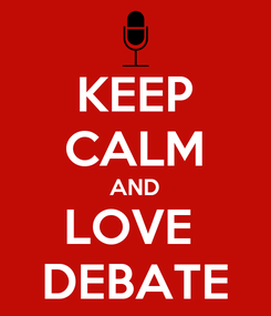 Poster: KEEP CALM AND LOVE  DEBATE