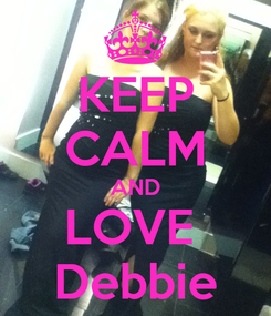 Poster: KEEP CALM AND LOVE  Debbie