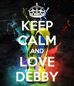 Poster: KEEP CALM AND LOVE DEBBY