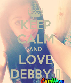 Poster: KEEP CALM AND LOVE DEBBY ♥