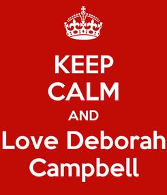 Poster: KEEP CALM AND Love Deborah Campbell