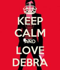 Poster: KEEP CALM AND LOVE DEBRA