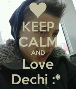 Poster: KEEP CALM AND Love Dechi :*