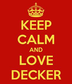 Poster: KEEP CALM AND LOVE DECKER