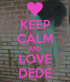 Poster: KEEP CALM AND LOVE DEDE