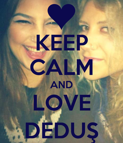 Poster: KEEP CALM AND LOVE DEDUŞ