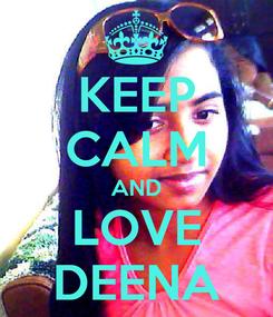 Poster: KEEP CALM AND LOVE DEENA