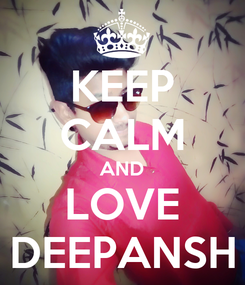 Poster: KEEP CALM AND LOVE DEEPANSH
