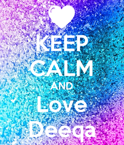 Poster: KEEP CALM AND Love Deeqa