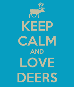 Poster: KEEP CALM AND LOVE DEERS