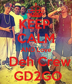 Poster: KEEP  CALM AND Love   Deh Crew  GD2GO