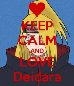 Poster: KEEP CALM AND LOVE Deidara