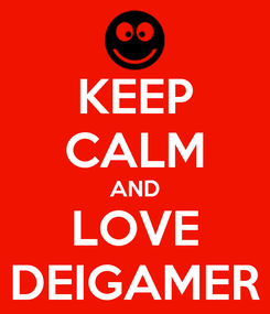 Poster: KEEP CALM AND LOVE DEIGAMER