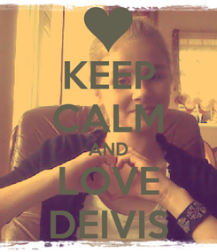 Poster: KEEP CALM AND LOVE DEIVIS