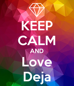 Poster: KEEP CALM AND Love Deja