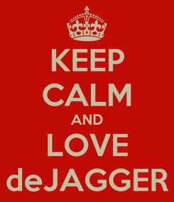 Poster: KEEP CALM AND LOVE deJAGGER