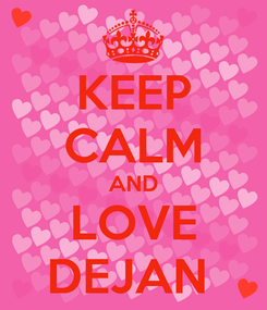 Poster: KEEP CALM AND LOVE DEJAN