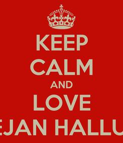 Poster: KEEP CALM AND LOVE DEJAN HALLUNI