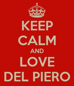 Poster: KEEP CALM AND LOVE DEL PIERO