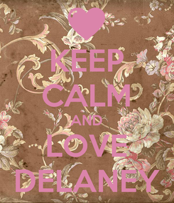 Poster: KEEP CALM AND LOVE DELANEY