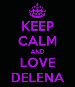 Poster: KEEP CALM AND LOVE DELENA