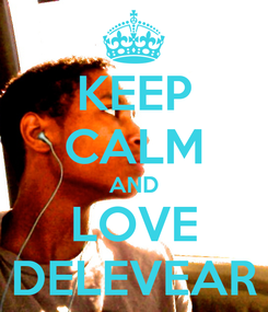 Poster: KEEP CALM AND LOVE DELEVEAR