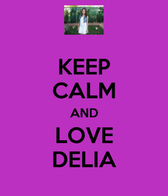 Poster: KEEP CALM AND LOVE DELIA