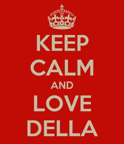 Poster: KEEP CALM AND LOVE DELLA