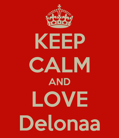 Poster: KEEP CALM AND LOVE Delonaa