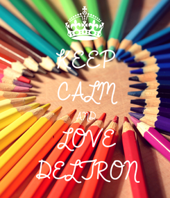Poster: KEEP CALM AND LOVE DELTRON