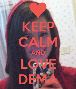 Poster: KEEP CALM AND LOVE DEMA