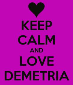 Poster: KEEP CALM AND LOVE DEMETRIA