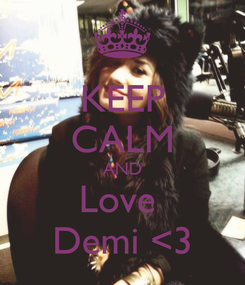Poster: KEEP CALM AND Love  Demi <3