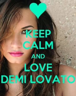 Poster: KEEP CALM AND LOVE DEMI LOVATO