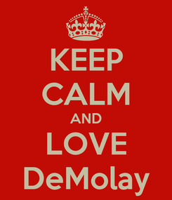 Poster: KEEP CALM AND LOVE DeMolay