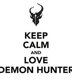 Poster: KEEP CALM AND LOVE DEMON HUNTER