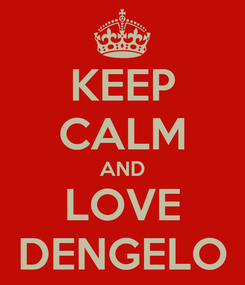 Poster: KEEP CALM AND LOVE DENGELO