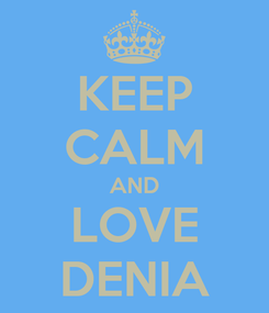 Poster: KEEP CALM AND LOVE DENIA