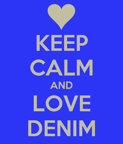 Poster: KEEP CALM AND LOVE DENIM